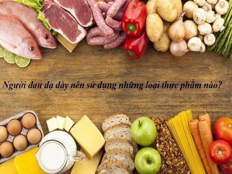 Những nhóm thực phẩm nên có trong thực đơn của người đau dạ dày